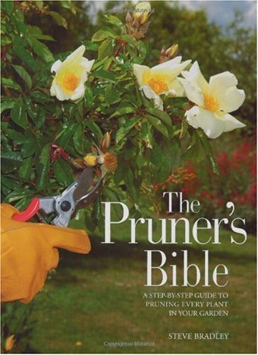 Pruner's Bible A Step-by-Step Guide to Pruning Every Plant in Your Garden  2005 edition cover