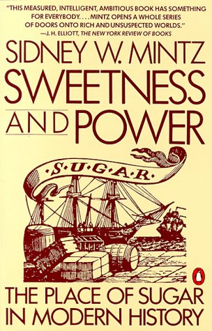 Sweetness and Power The Place of Sugar in Modern History  1986 9780140092332 Front Cover