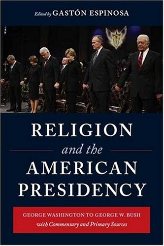 Religion and the American Presidency George Washington to George W. Bush with Commentary and Primary Sources  2009 9780231143332 Front Cover