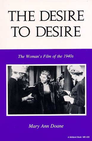 Desire to Desire The Woman's Film of The 1940s  1987 9780253204332 Front Cover