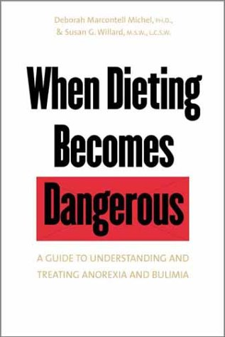 When Dieting Becomes Dangerous A Guide to Understanding and Treating Anorexia and Bulimia  2002 9780300092332 Front Cover