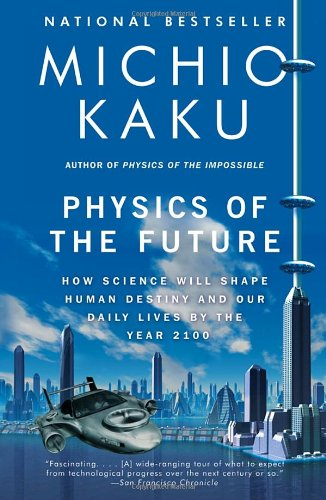 Physics of the Future How Science Will Shape Human Destiny and Our Daily Lives by the Year 2100 N/A edition cover