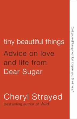 Tiny Beautiful Things Advice on Love and Life from Dear Sugar  2012 9780307949332 Front Cover