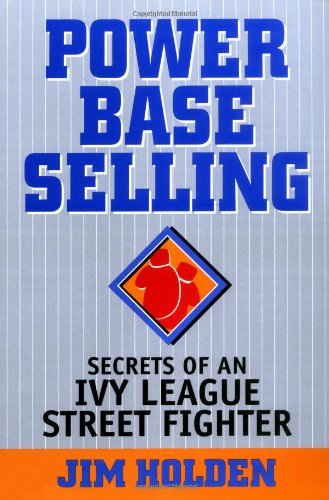 Power Base Selling Secrets of an Ivy League Street Fighter  1999 9780471327332 Front Cover