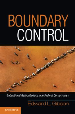 Boundary Control Subnational Authoritarianism in Federal Democracies  2012 edition cover