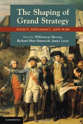 Shaping of Grand Strategy Policy, Diplomacy, and War  2011 edition cover