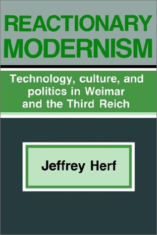 Reactionary Modernism Technology, Culture, and Politics in Weimar and the Third Reich N/A 9780521338332 Front Cover