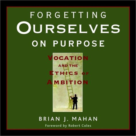 Forgetting Ourselves on Purpose Vocation and the Ethics of Ambition  2002 edition cover