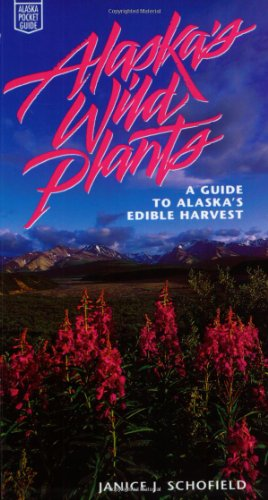 Alaska's Wild Plants A Guide to Alaska's Edible Harvest  1993 9780882404332 Front Cover
