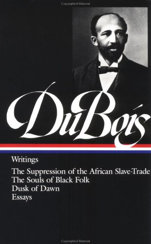 Du Bois - Writings The Suppression of the African Slave-Trade; the Souls of Black Folk; Dusk of Dawn; Essays N/A edition cover