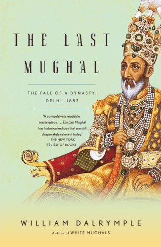 Last Mughal The Fall of a Dynasty: Delhi 1857 N/A 9781400078332 Front Cover