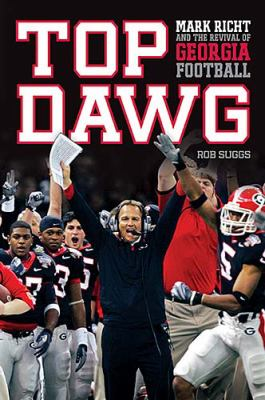 Top Dawg Mark Richt and the Revival of Georgia Football  2008 9781401604332 Front Cover