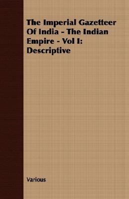 Imperial Gazetteer of India - the Indian Empire - Descriptive N/A 9781406711332 Front Cover