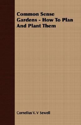 Common Sense Gardens - How to Plan and Plant Them  N/A 9781406782332 Front Cover