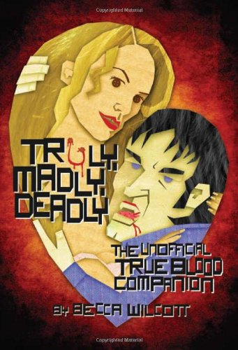 Truly, Madly, Deadly The Unofficial True Blood Companion  2010 9781550229332 Front Cover