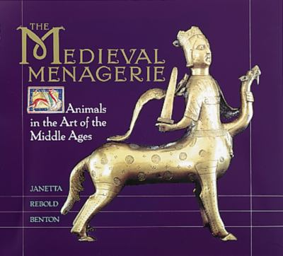 Medieval Menagerie Animals in the Art of the Middle Ages  1992 9781558591332 Front Cover