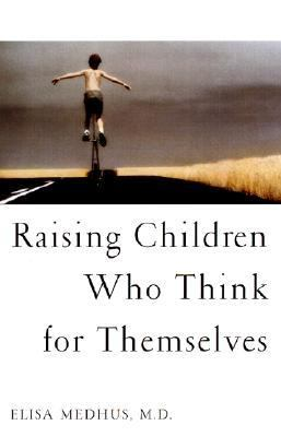 Raising Children Who Think for Themselves:   2002 edition cover