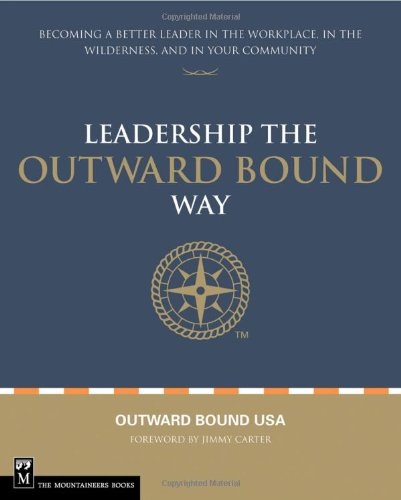 Leadership the Outward Bound Way Becoming a Better Leader in the Workplace, in the Wilderness, and in Your Community  2007 edition cover