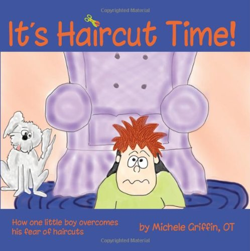 It's Haircut Time! How One Little Boy Overcame His Fear of Haircut Day  2012 9781935567332 Front Cover