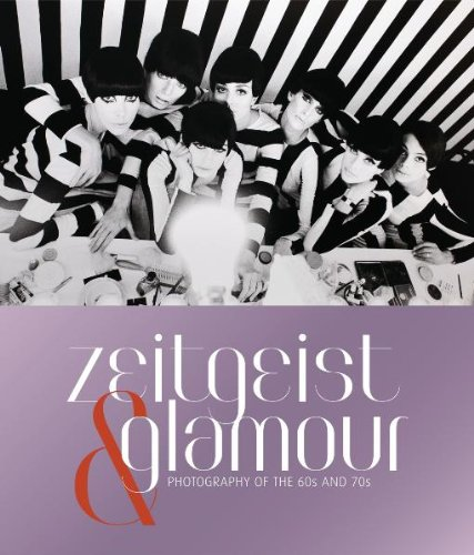 Zeitgeist and Glamour Photography of the 60s and 70s  2011 9783791350332 Front Cover