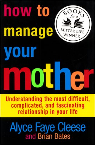 How to Manage Your Mother Understanding the Most Difficult, Complicated, and Fascinating Relationship in Your Life N/A 9780060988333 Front Cover