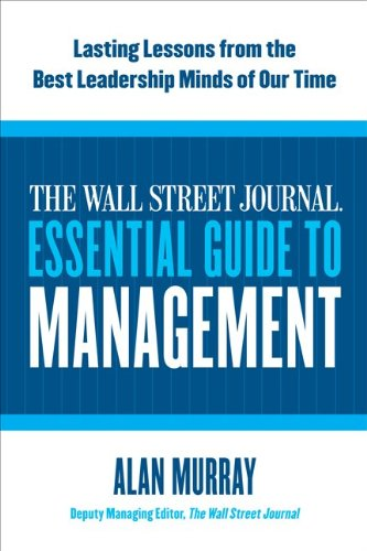 Wall Street Journal Essential Guide to Management Lasting Lessons from the Best Leadership Minds of Our Time  2010 edition cover