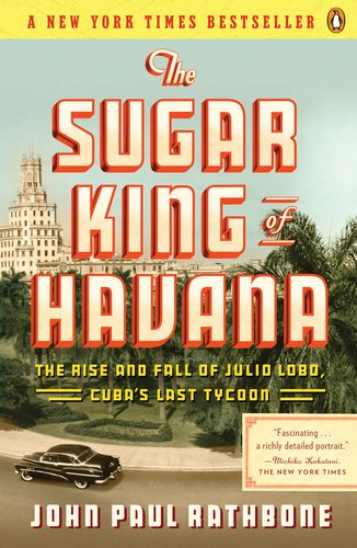 Sugar King of Havana The Rise and Fall of Julio Lobo, Cuba's Last Tycoon N/A edition cover