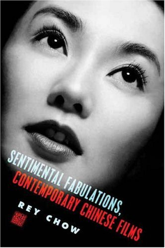 Sentimental Fabulations, Contemporary Chinese Films Attachment in the Age of Global Visibility  2007 edition cover