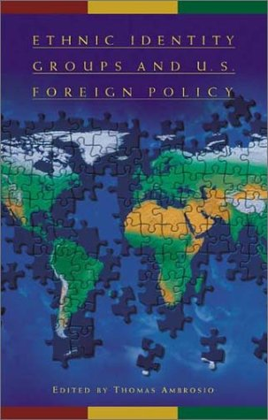 Ethnic Identity Groups and U. S. Foreign Policy   2002 9780275975333 Front Cover