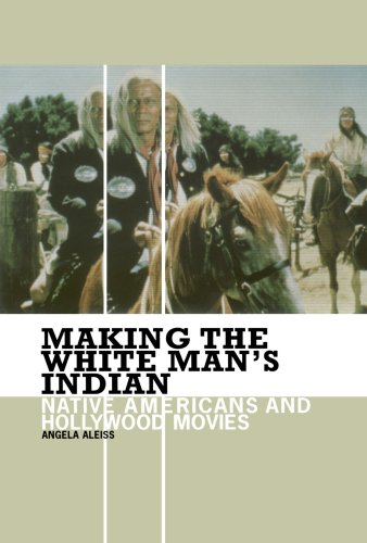 Making the White Man's Indian Native Americans and Hollywood Movies  2005 edition cover