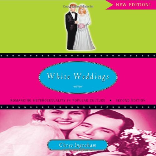 White Weddings Romancing Heterosexuality in Popular Culture, Sec 2nd 2008 (Revised) edition cover