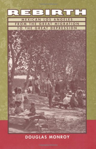 Rebirth Mexican Los Angeles from the Great Migration to the Great Depression  1999 edition cover