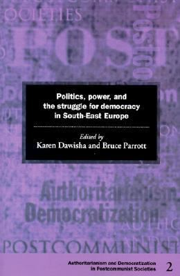 Politics, Power and the Struggle for Democracy in South-East Europe   1997 9780521597333 Front Cover