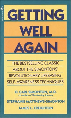 Getting Well Again The Bestselling Classic about the Simontons' Revolutionary Lifesaving Self- Awareness Techniques Reprint 9780553280333 Front Cover