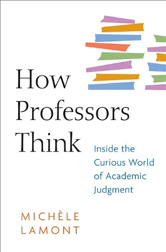 How Professors Think Inside the Curious World of Academic Judgment  2009 edition cover