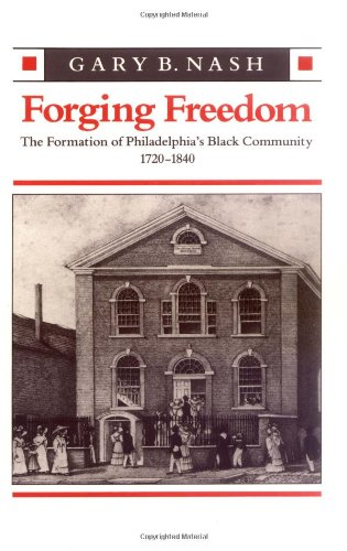 Forging Freedom The Formation of Philadelphia's Black Community, 1720-1840  1988 edition cover