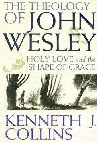 Theology of John Wesley Holy Love and the Shape of Grace  2007 edition cover