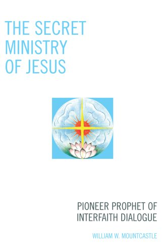 Secret Ministry of Jesus Pioneer Prophet of Interfaith Dialogue  2007 edition cover