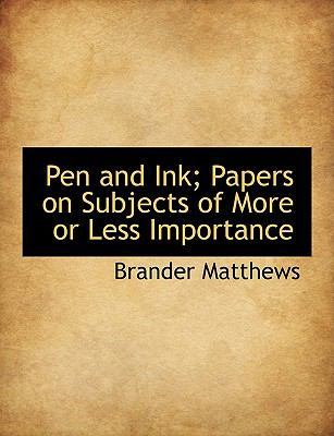 Pen and Ink; Papers on Subjects of More or Less Importance N/A 9781116798333 Front Cover