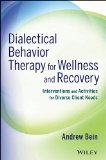 Dialectical Behavior Therapy for Wellness and Recovery Interventions and Activities for Diverse Client Needs  2014 edition cover