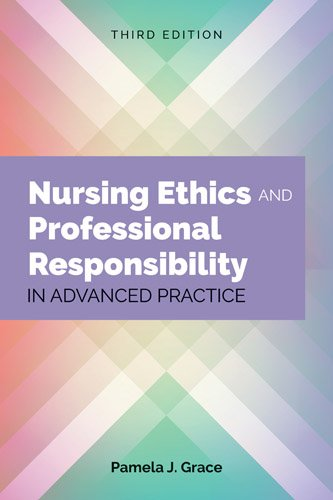 Nursing Ethics and Professional Responsibility in Advanced Practice  3rd 2018 (Revised) 9781284107333 Front Cover