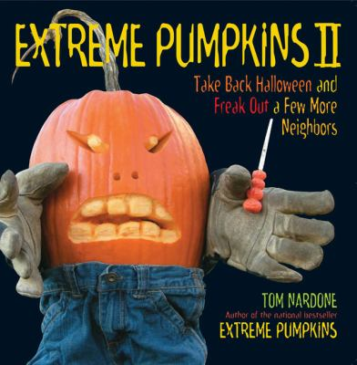 Extreme Pumpkins II Take Back Halloween and Freak Out a Few More Neighbors  2008 9781557885333 Front Cover