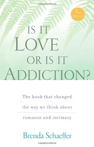 Is It Love or Is It Addiction? The Book That Changed the Way We Think about Romance and Intimacy 3rd 2009 edition cover