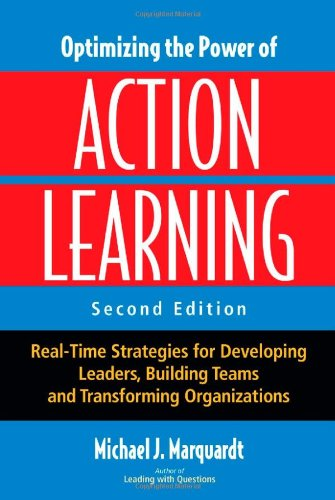 Optimizing the Power of Action Learning Real-Time Strategies for Developing Leaders, Building Teams and Transforming Organizations 2nd 2011 edition cover