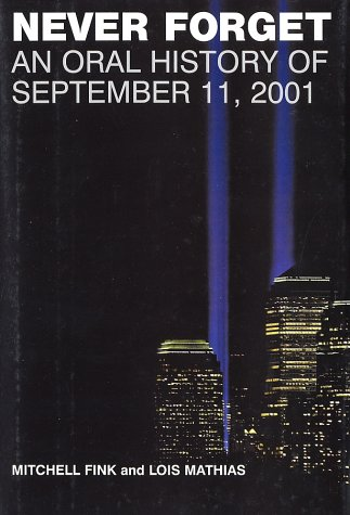 Never Forget An Oral History of September 11 2001  2002 9780060514334 Front Cover