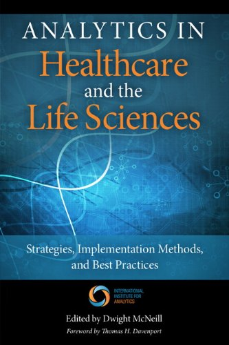Analytics in Healthcare and the Life Sciences Strategies, Implementation Methods, and Best Practices  2014 edition cover