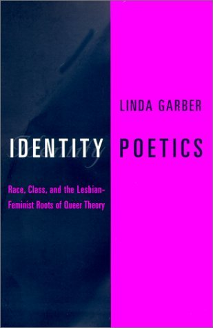 Identity Poetics Race, Class, and the Lesbian-Feminist Roots of Queer Theory  2001 9780231110334 Front Cover