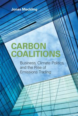 Carbon Coalitions Business, Climate Politics, and the Rise of Emissions Trading  2011 9780262516334 Front Cover