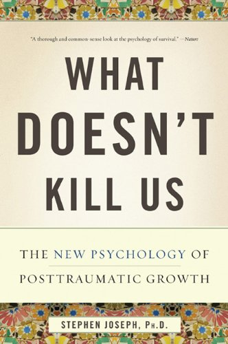What Doesn't Kill Us The New Psychology of Posttraumatic Growth  2011 edition cover