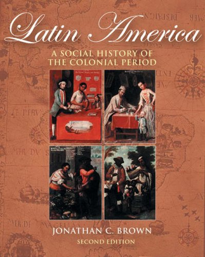 Latin America A Social History of the Colonial Period 2nd 2005 (Revised) 9780534642334 Front Cover